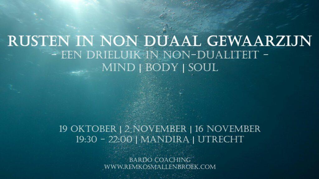 Een introductie in Non Dualiteit Remko Smallenbroek Bardo Coaching | Bewustzijnscoaching | Creatieve coaching | Wandelcoaching | Driebergen